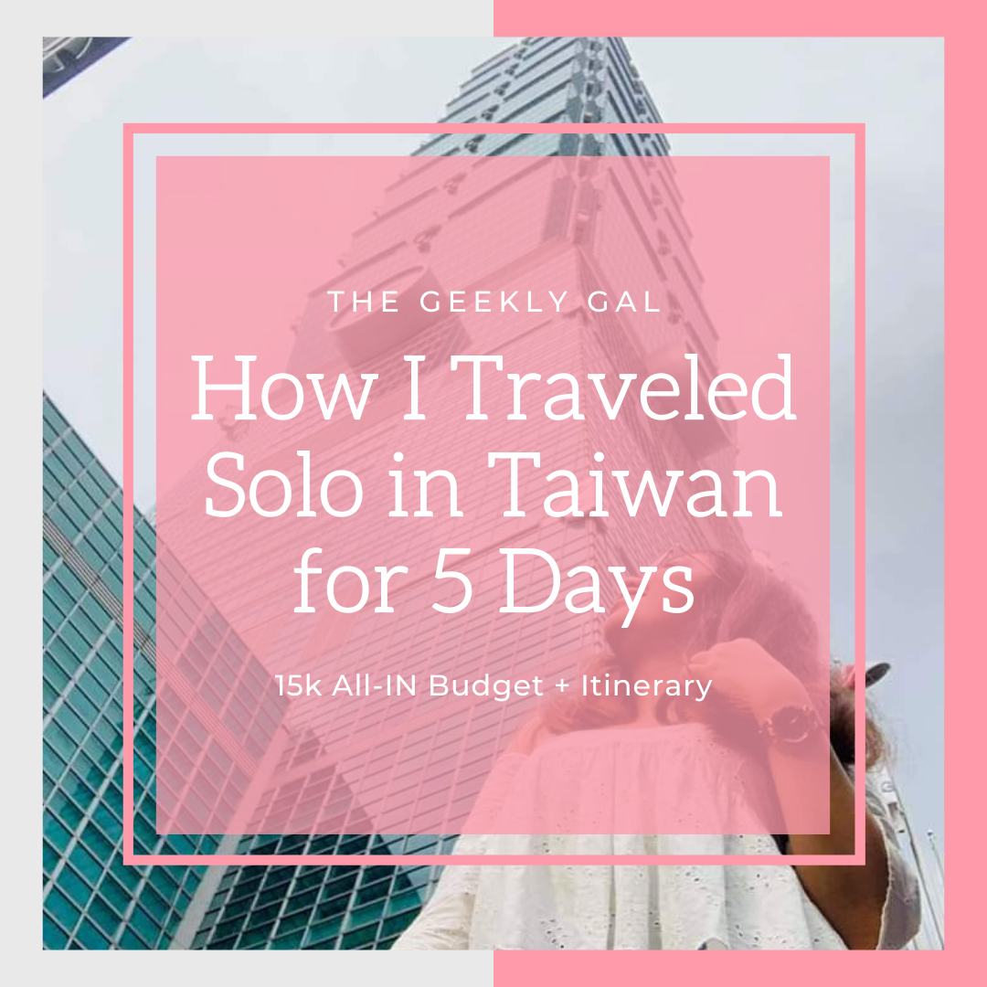 How I Traveled Solo in Taiwan for 5 Days with 15k All-IN Budget + Itinerary