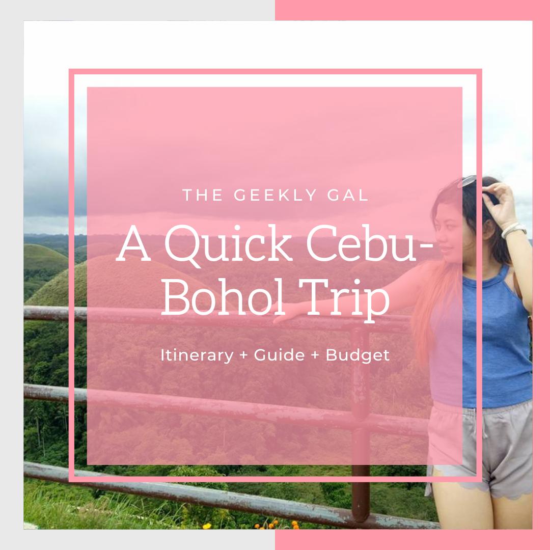 A Quick Cebu-Bohol Trip (Itinerary + Guide + Budget)